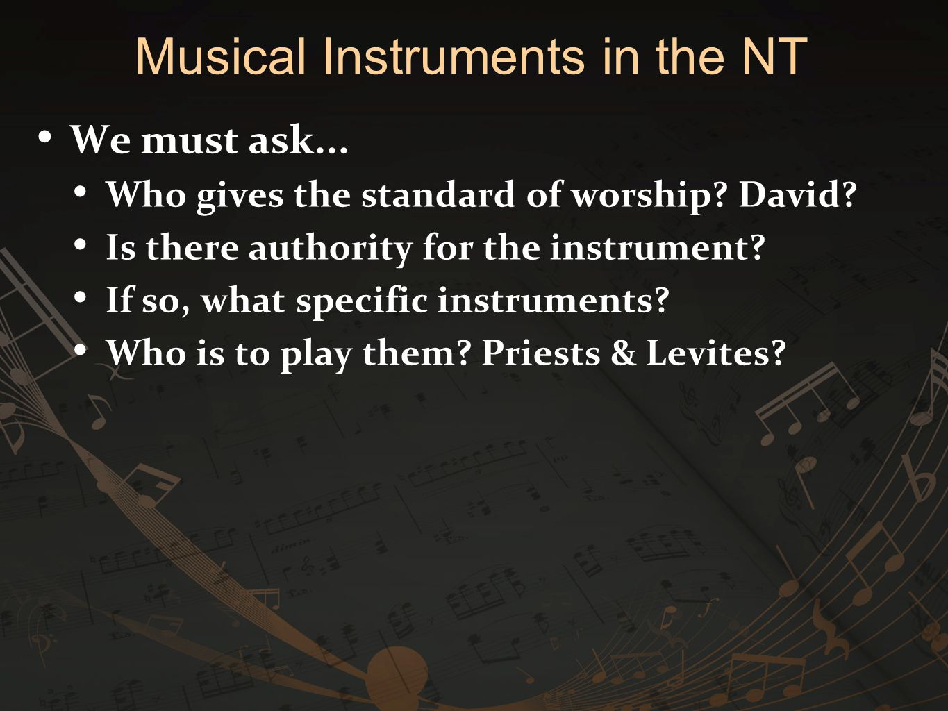 We must ask... Who gives the standard of worship? David? Is there authority for the instrument? If so, what specific instruments? Who is to play them?