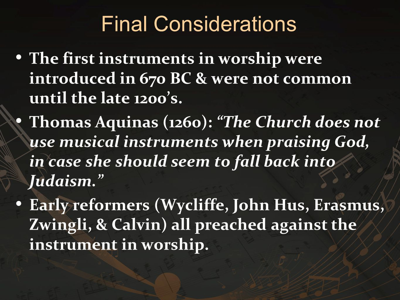 """The first instruments in worship were introduced in 670 BC & were not common until the late 1200's. Thomas Aquinas (1260): """"The Church does not use mu"""