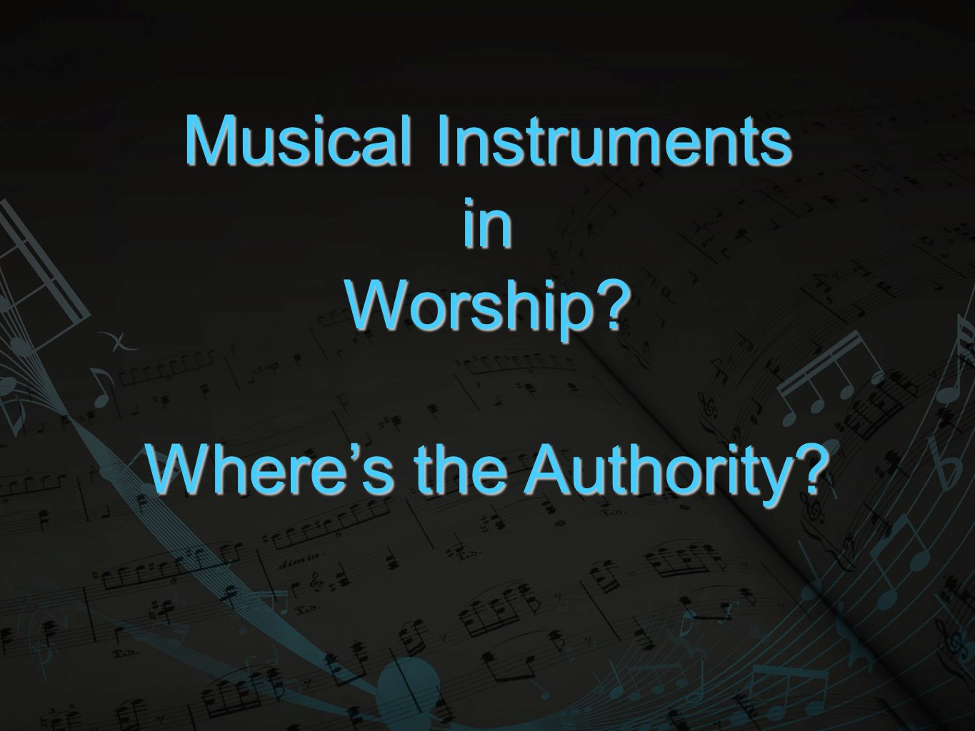 Musical Instruments inWorship? Where's the Authority?