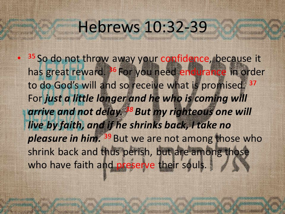 Hebrews 10:32-39 35 So do not throw away your confidence, because it has great reward.