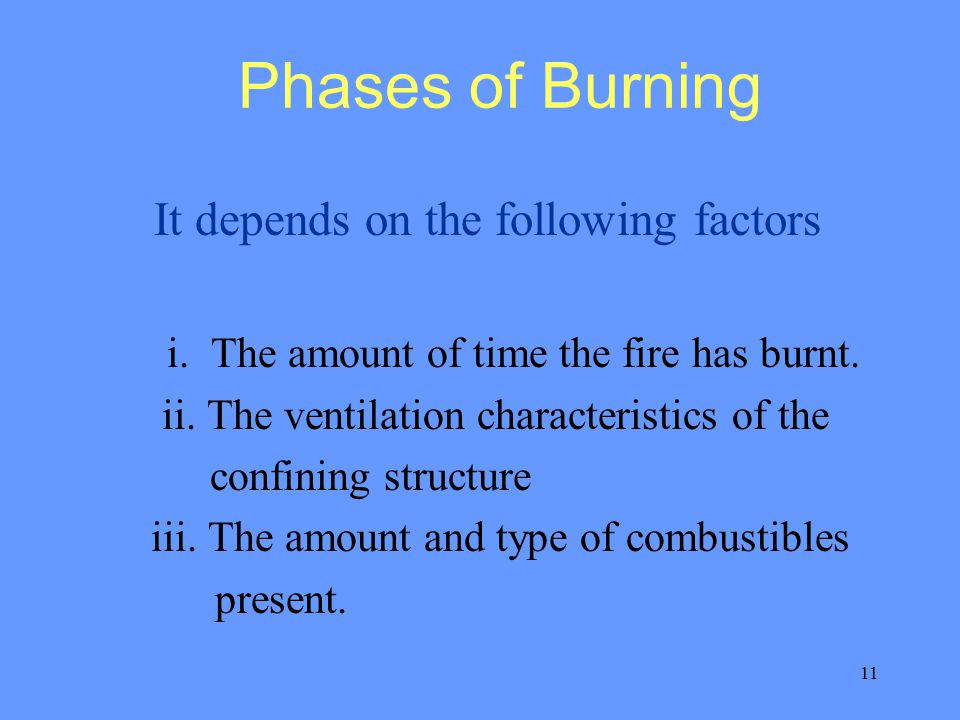 11 Phases of Burning It depends on the following factors i.