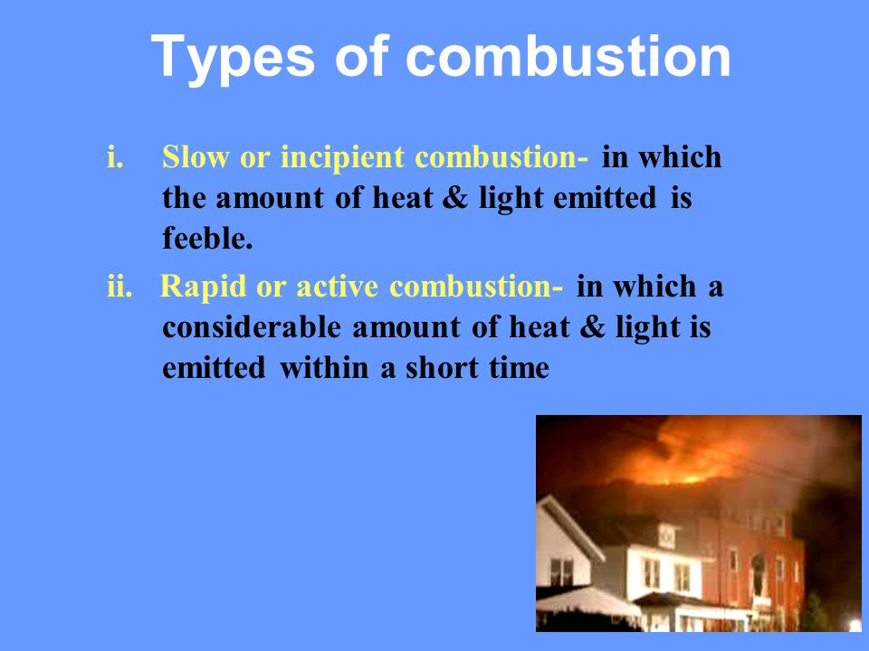 27 Types of combustion i.Slow or incipient combustion- in which the amount of heat & light emitted is feeble. ii. Rapid or active combustion- in which