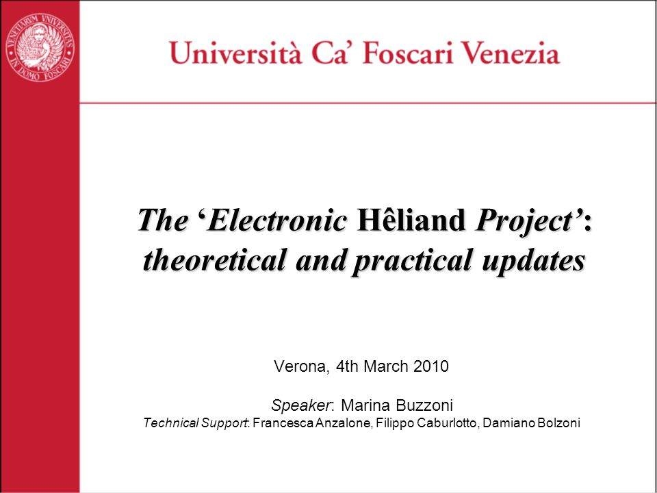 The 'Electronic Hêliand Project': theoretical and practical updates Verona, 4th March 2010 Speaker: Marina Buzzoni Technical Support: Francesca Anzalone, Filippo Caburlotto, Damiano Bolzoni