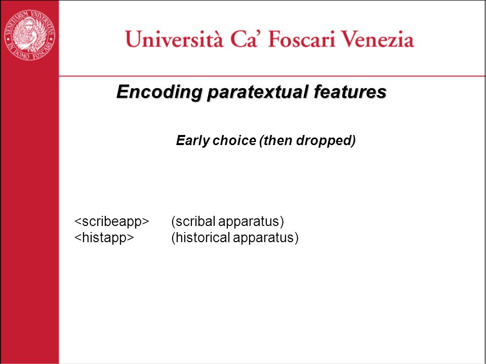 Encoding paratextual features Early choice (then dropped) (scribal apparatus) (historical apparatus)