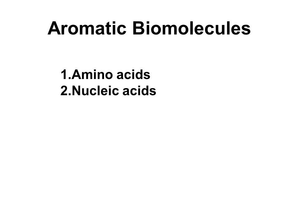 Aromatic Biomolecules 1.Amino acids 2.Nucleic acids