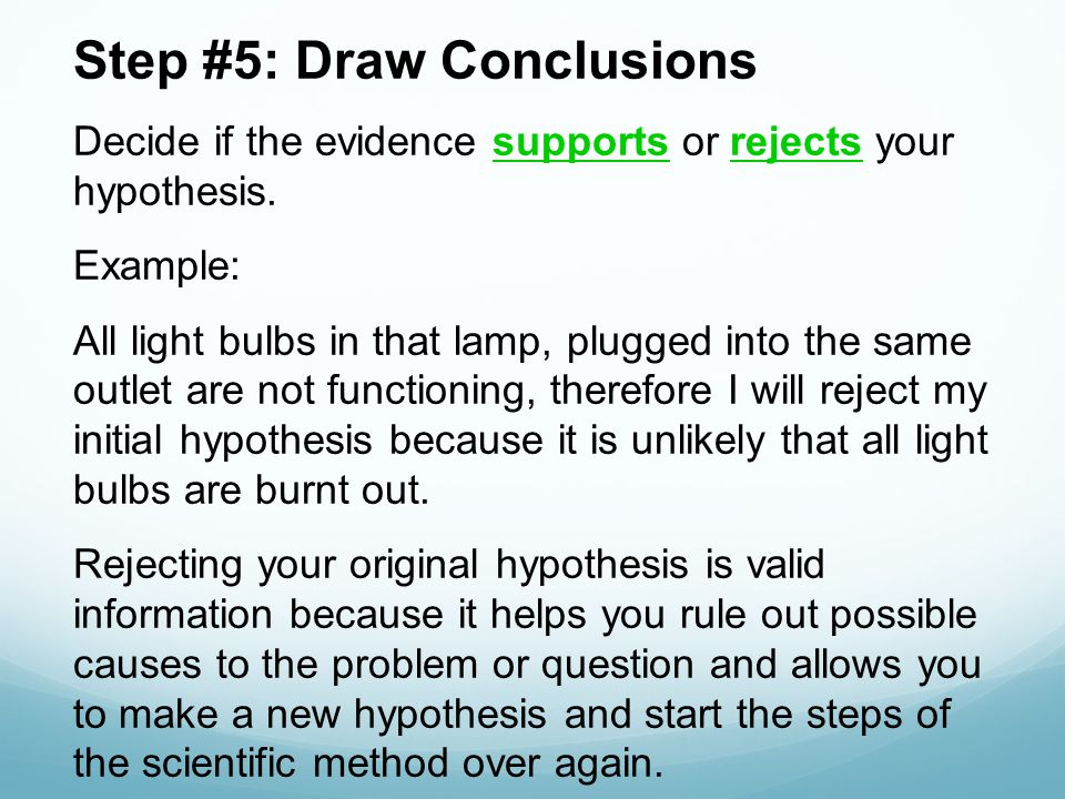 Step #5: Draw Conclusions Decide if the evidence supports or rejects your hypothesis.