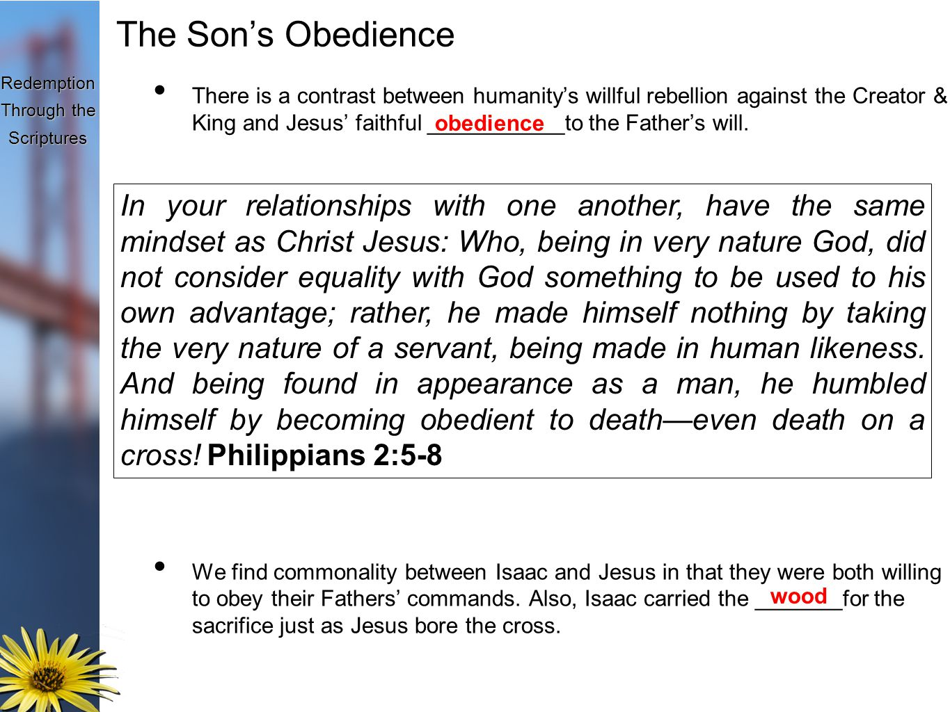 Redemption Through the Scriptures The Son's Obedience There is a contrast between humanity's willful rebellion against the Creator & King and Jesus' faithful ___________to the Father's will.