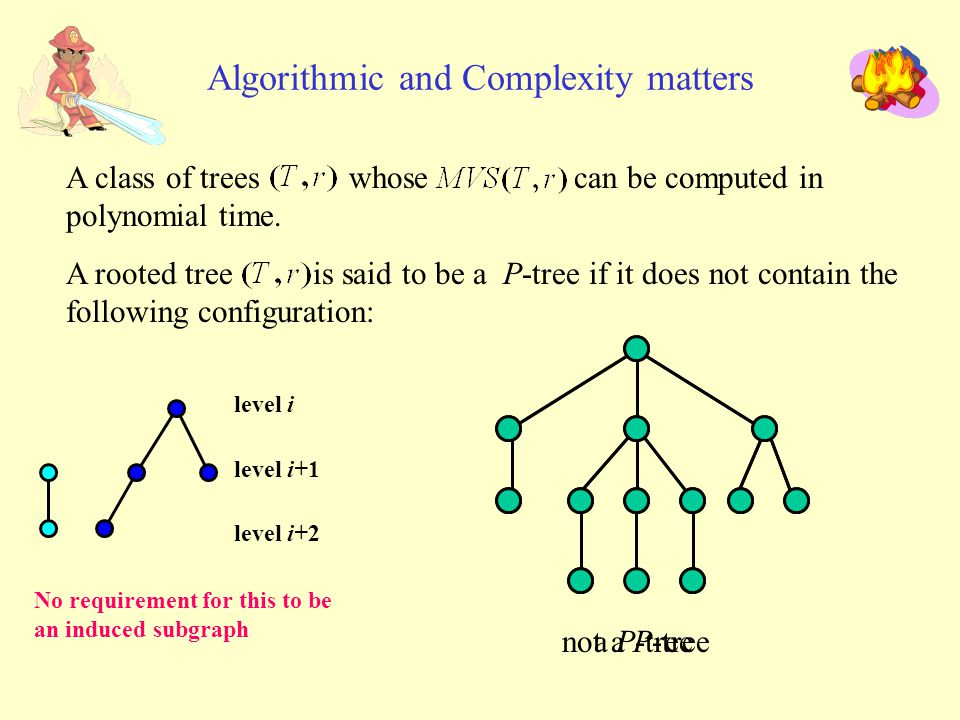 level i Algorithmic and Complexity matters A class of trees whose can be computed in polynomial time.