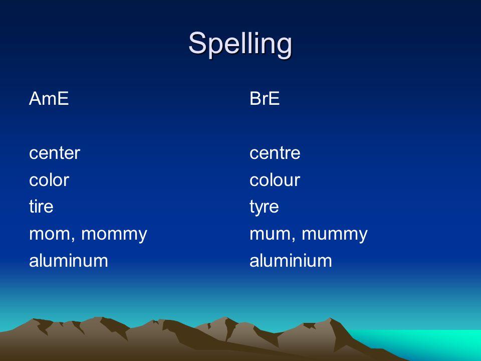 Spelling AmE center color tire mom, mommy aluminum BrE centre colour tyre mum, mummy aluminium
