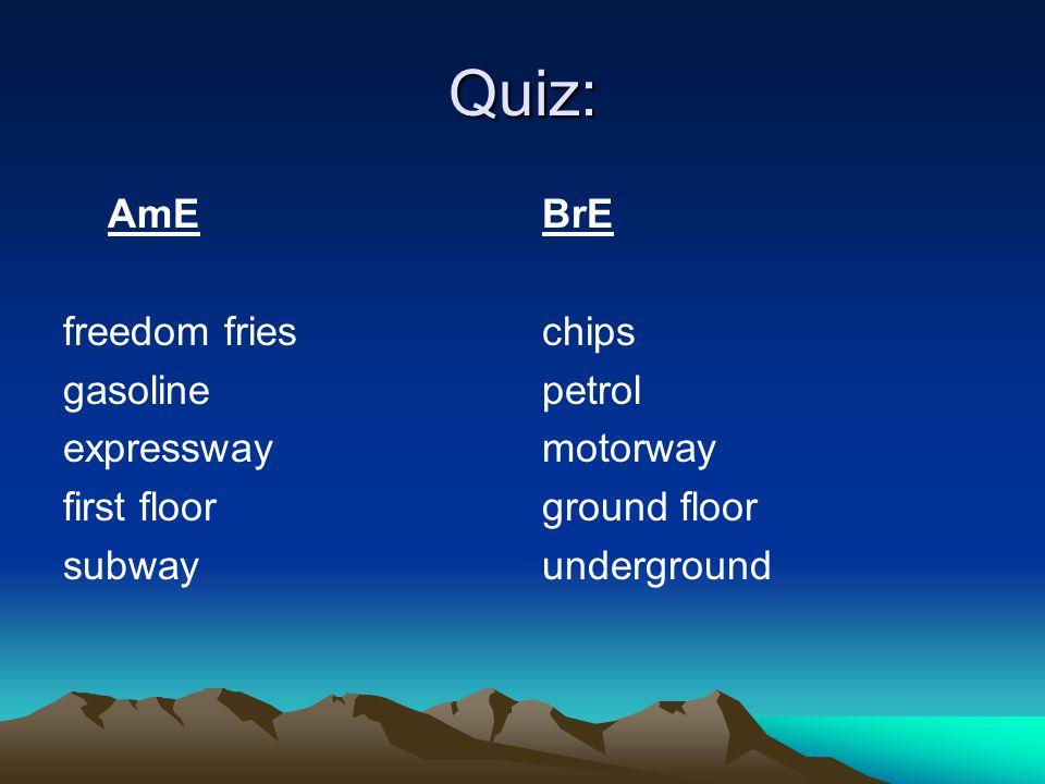 Quiz: AmE freedom fries gasoline expressway first floor subway BrE chips petrol motorway ground floor underground