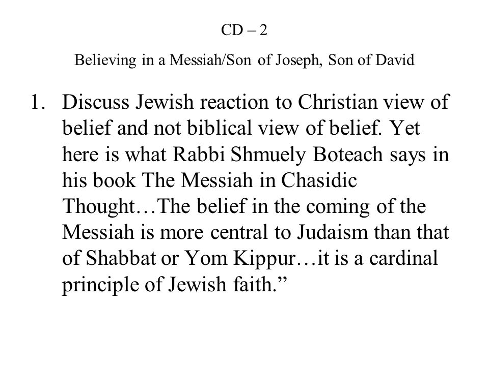 Jewish commentators 1.Read Maimonides page 63 & 400 2.Waiting for Messiah pg 7 3.In My Flesh pg 23 4.Commenting on Yirm 23:5-6 Rabbi David Kimchi – by the Righteous branch is meant the Messiah 5.Commenting on Yesha 9:6 the Targum on Isaiah states: His name has been called from old, Wonderful counselor, Mighty God, He who lives forever, the Anointed One (the Messiah)