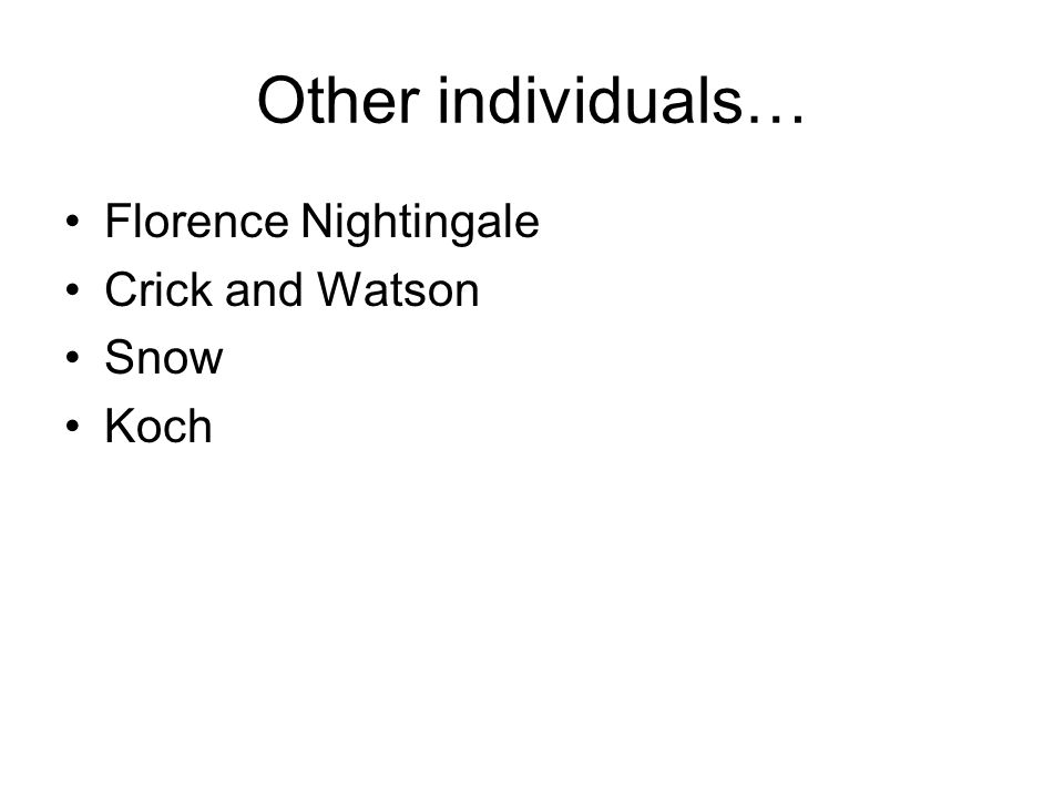 Other individuals… Florence Nightingale Crick and Watson Snow Koch