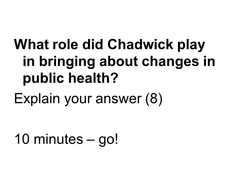 What role did Chadwick play in bringing about changes in public health.