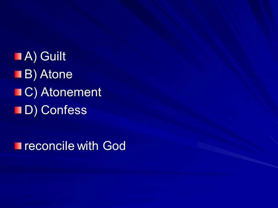A) Guilt B) Atone C) Atonement D) Confess reconcile with God