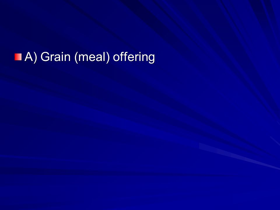 A) Grain (meal) offering