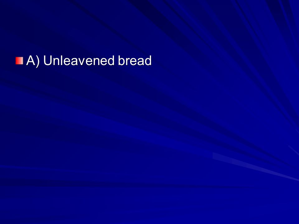 A) Unleavened bread