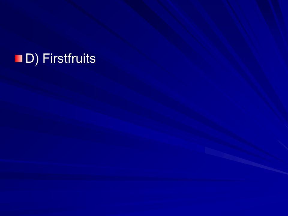 D) Firstfruits
