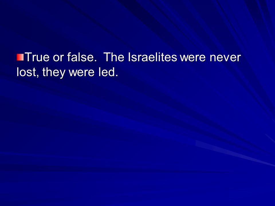 True or false. The Israelites were never lost, they were led.