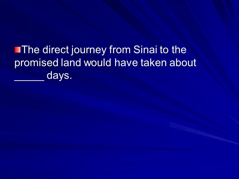 The direct journey from Sinai to the promised land would have taken about _____ days.