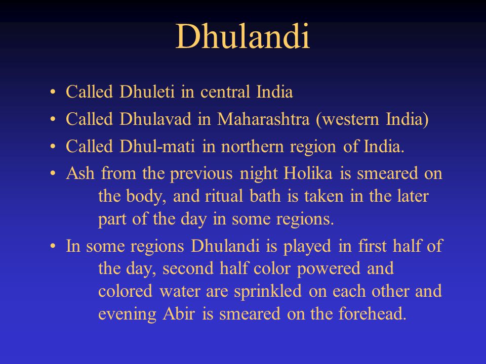 Dhulandi Called Dhuleti in central India Called Dhulavad in Maharashtra (western India) Called Dhul-mati in northern region of India. Ash from the pre