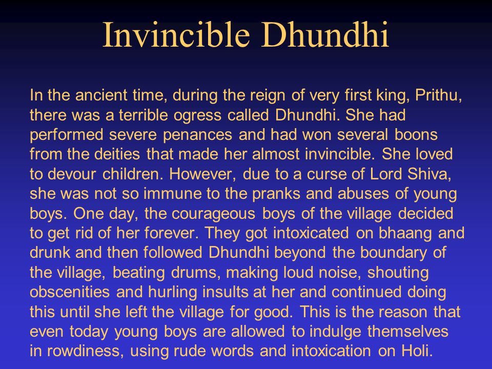 Invincible Dhundhi In the ancient time, during the reign of very first king, Prithu, there was a terrible ogress called Dhundhi. She had performed sev