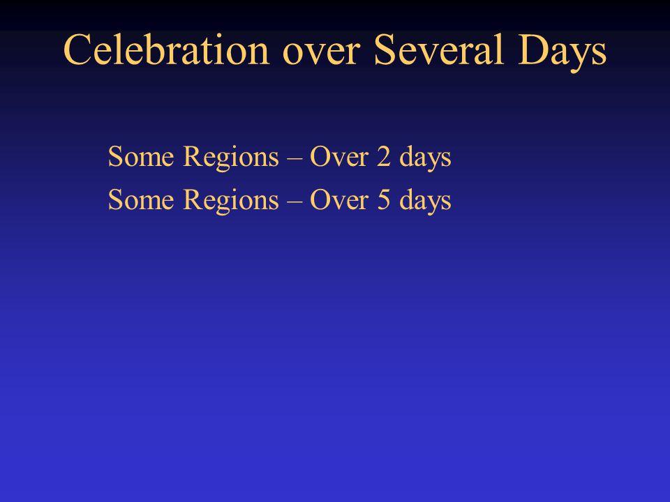 Celebration over Several Days Some Regions – Over 2 days Some Regions – Over 5 days