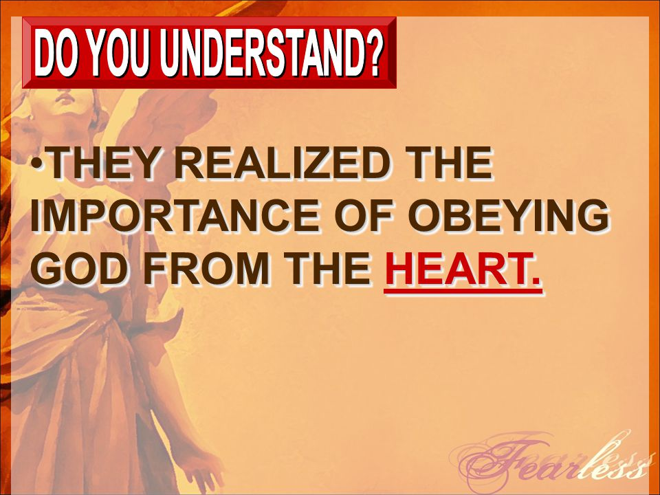 THEY REALIZED THE IMPORTANCE OF OBEYING GOD FROM THE HEART.THEY REALIZED THE IMPORTANCE OF OBEYING GOD FROM THE HEART.