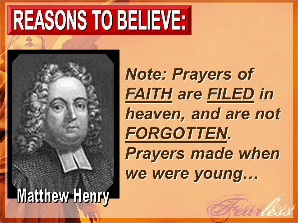 Note: Prayers of FAITH are FILED in heaven, and are not FORGOTTEN. Prayers made when we were young…