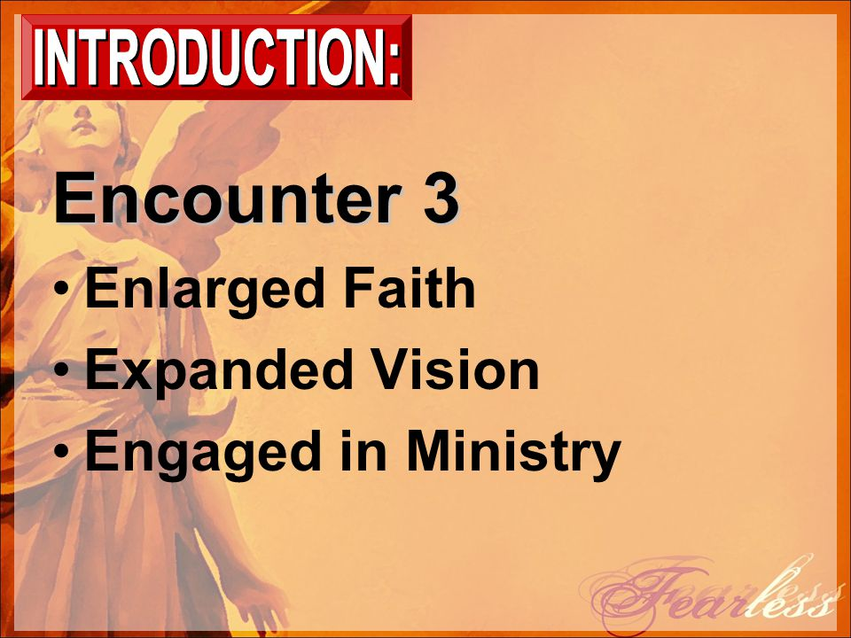 Encounter 3 Enlarged Faith Expanded Vision Engaged in Ministry