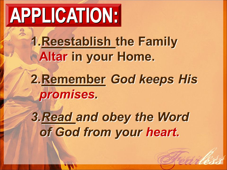 1.Reestablish the Family Altar in your Home. 2.Remember God keeps His promises.