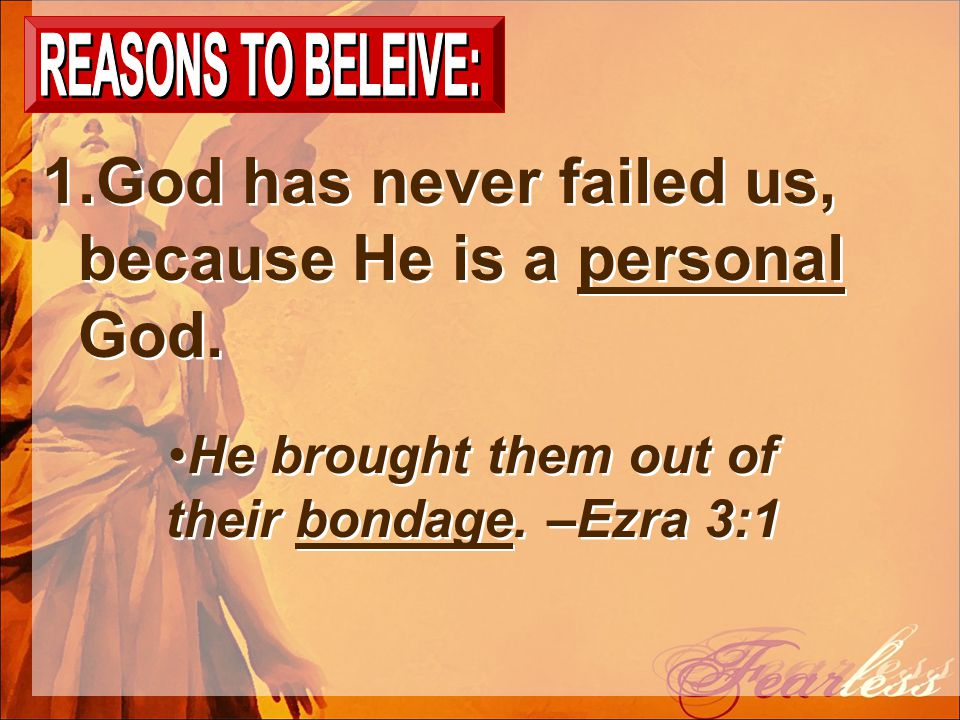 1.God has never failed us, because He is a personal God.