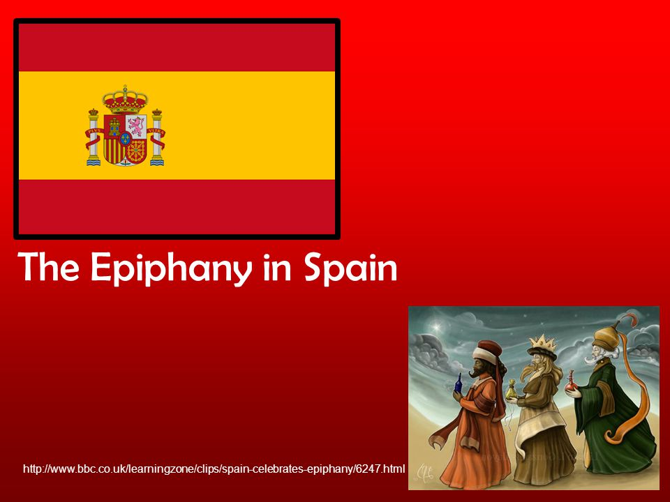 The Epiphany in Spain http://www.bbc.co.uk/learningzone/clips/spain-celebrates-epiphany/6247.html