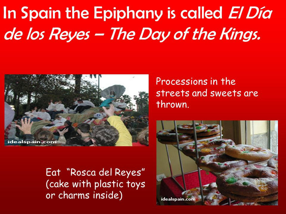 In Spain the Epiphany is called El Día de los Reyes – The Day of the Kings.