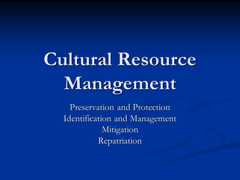 Cultural Resource Management Preservation and Protection Identification and Management MitigationRepatriation