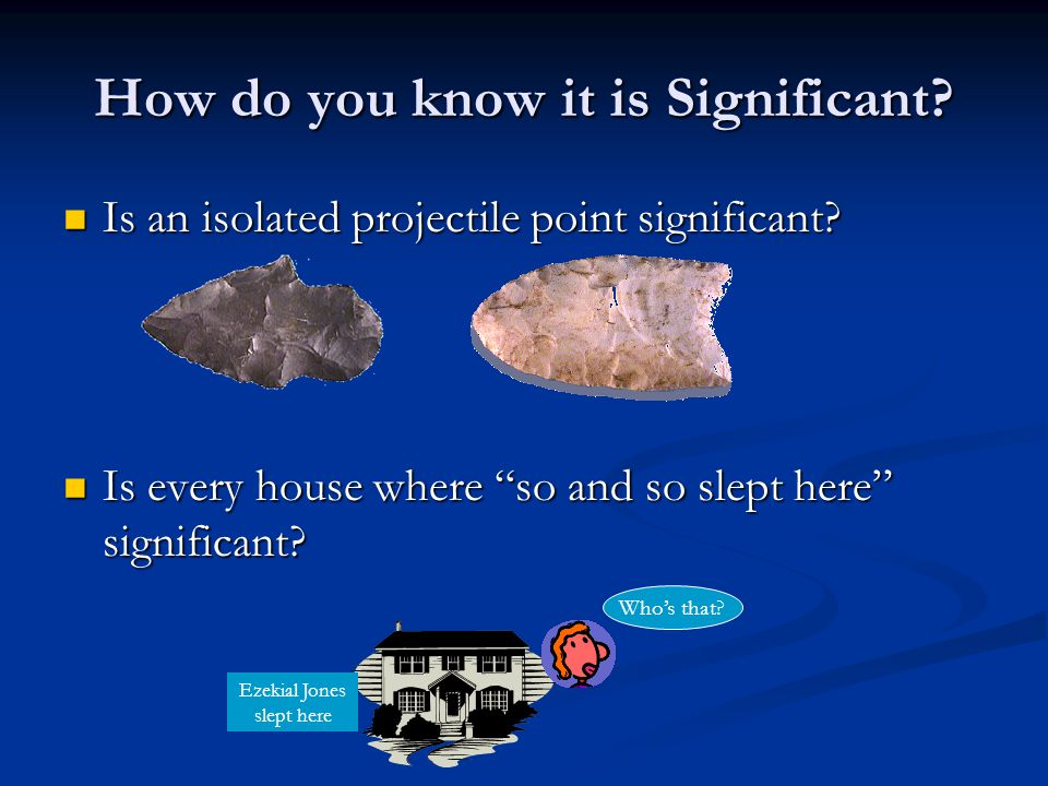 How do you know it is Significant.Is an isolated projectile point significant.