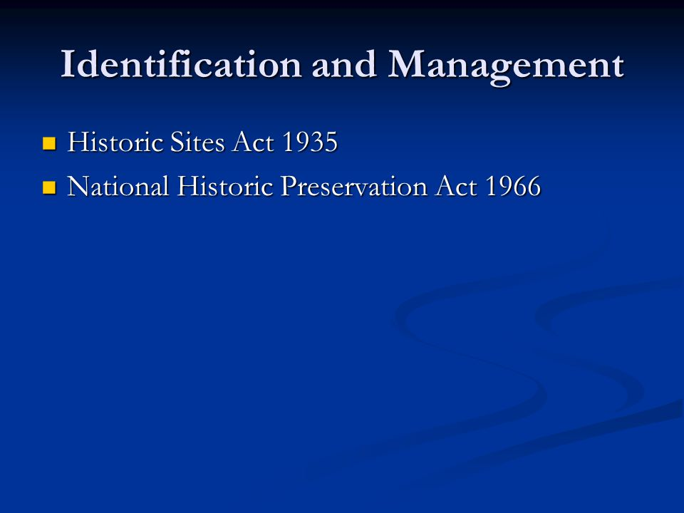 Identification and Management Historic Sites Act 1935 Historic Sites Act 1935 National Historic Preservation Act 1966 National Historic Preservation Act 1966