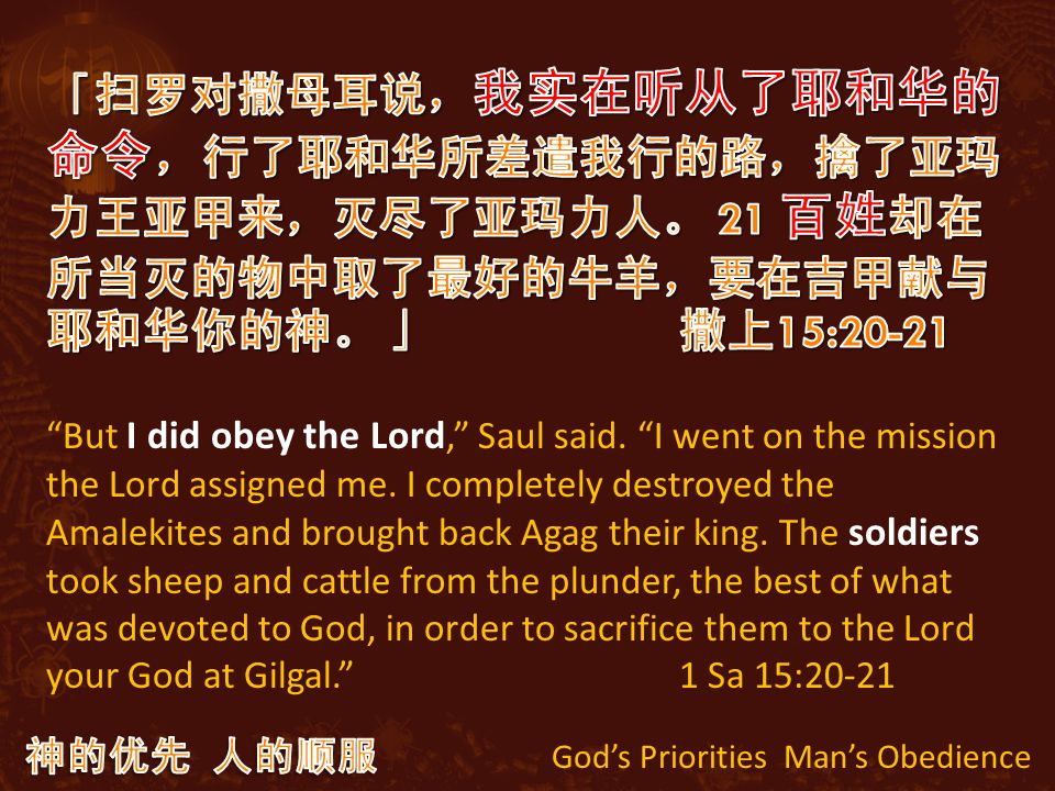 God's Priorities Man's Obedience But I did obey the Lord, Saul said.