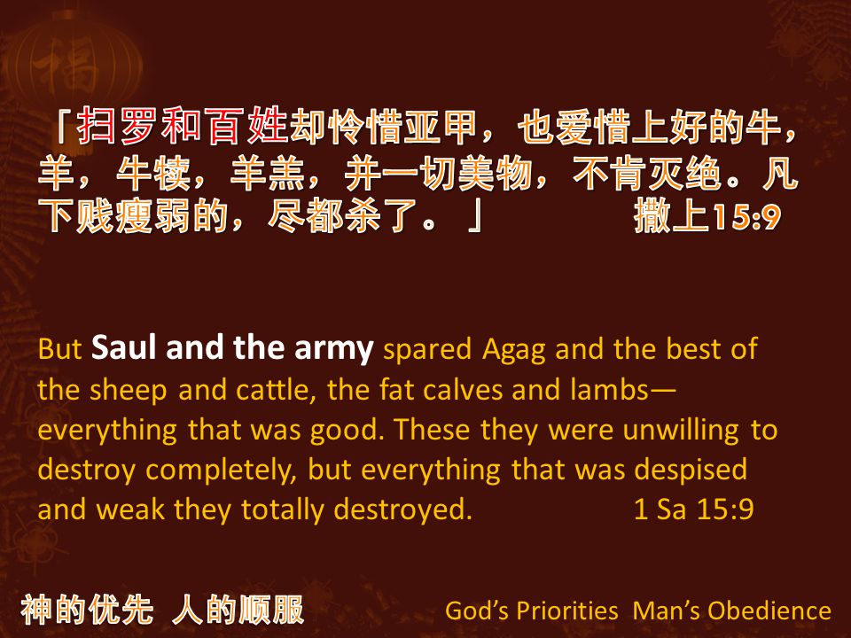 God's Priorities Man's Obedience But Saul and the army spared Agag and the best of the sheep and cattle, the fat calves and lambs— everything that was good.