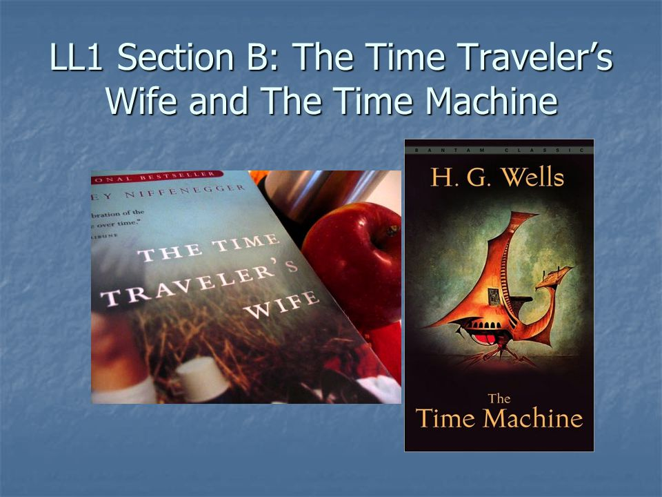 LL1 Section B: The Time Traveler's Wife and The Time Machine