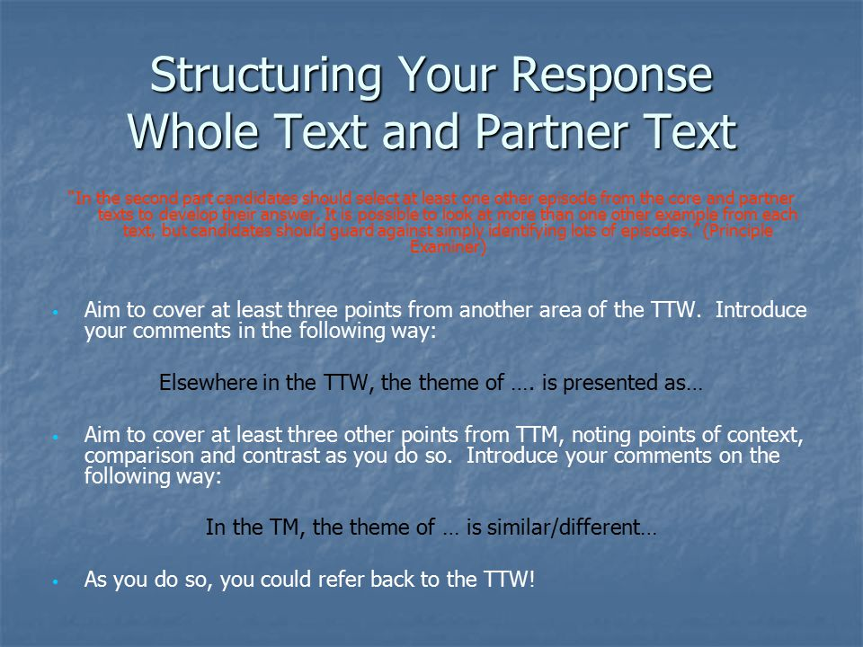 Structuring Your Response Whole Text and Partner Text In the second part candidates should select at least one other episode from the core and partner texts to develop their answer.