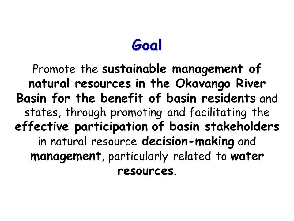 The OBJECTIVES of the project are two-fold: 1.To increase the capacity of communities and other local stakeholders to participate effectively in decision making about the natural resources of the Okavango River Basin, particularly those related to water resources, at local, national and regional (basin-wide) levels.