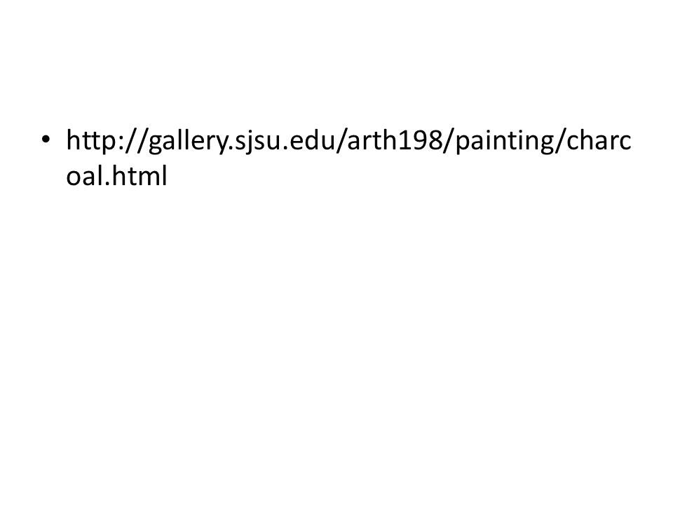 http://gallery.sjsu.edu/arth198/painting/charc oal.html