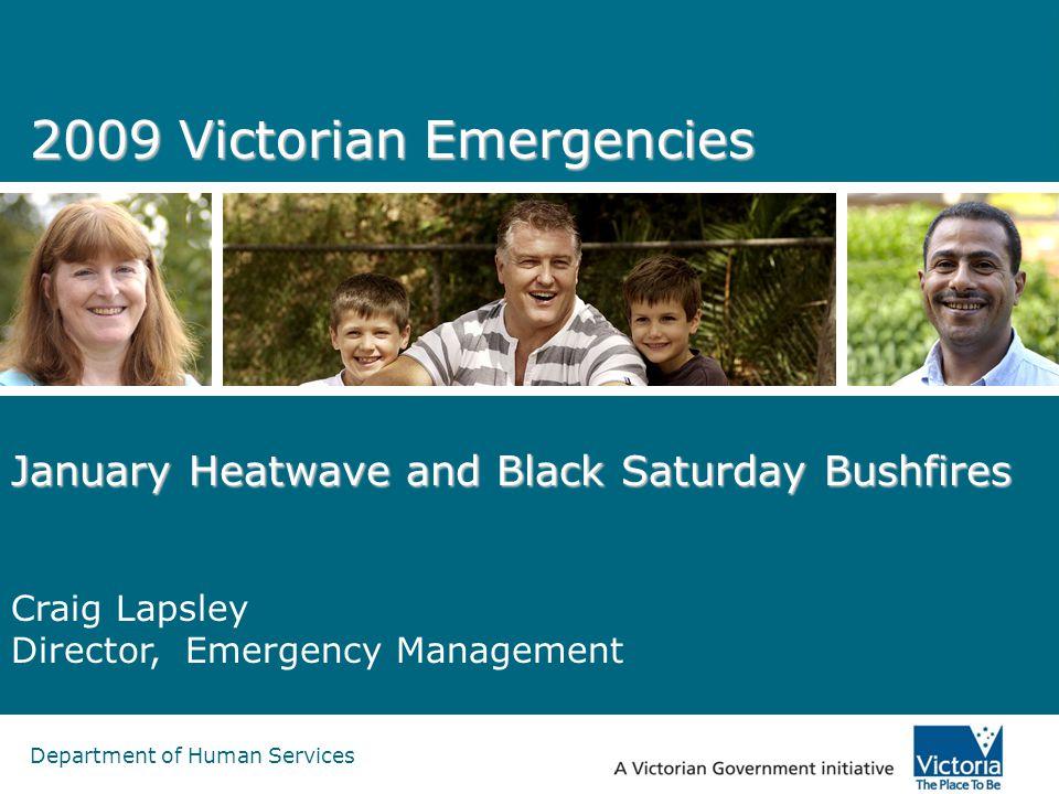 Department of Human Services 2009 Victorian Emergencies January Heatwave and Black Saturday Bushfires Craig Lapsley Director, Emergency Management
