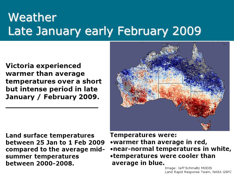 Weather Late January early February 2009 Victoria experienced warmer than average temperatures over a short but intense period in late January / February 2009.