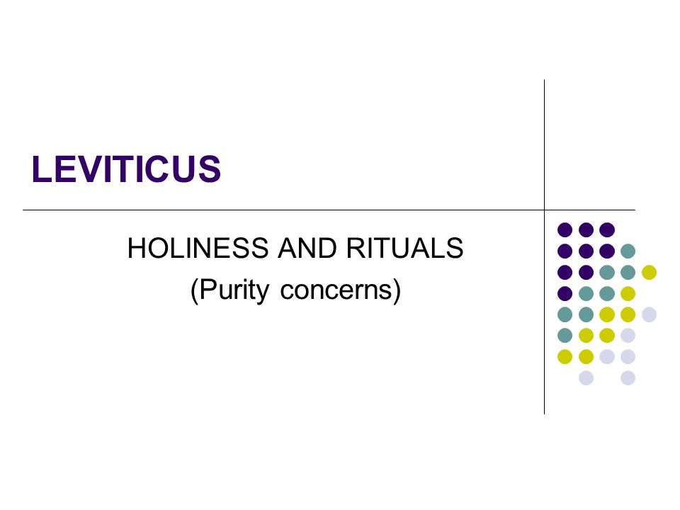 LEVITICUS HOLINESS AND RITUALS (Purity concerns)