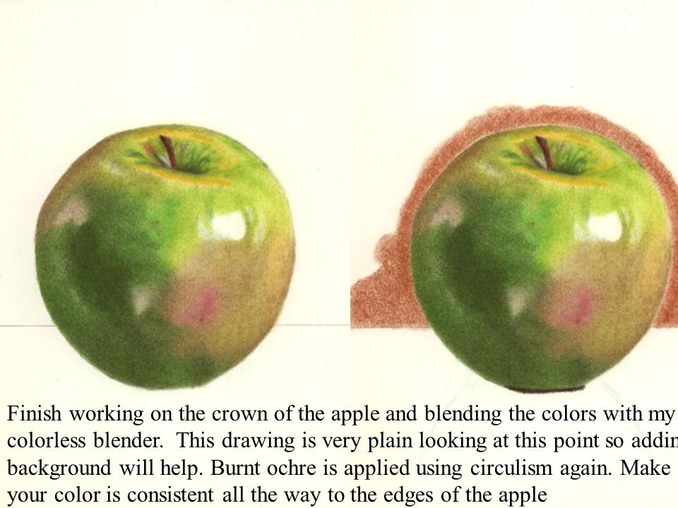 Finish working on the crown of the apple and blending the colors with my colorless blender. This drawing is very plain looking at this point so adding