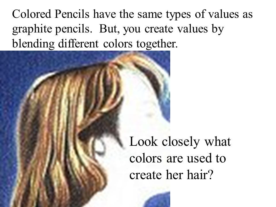 Colored Pencils have the same types of values as graphite pencils. But, you create values by blending different colors together. Look closely what col