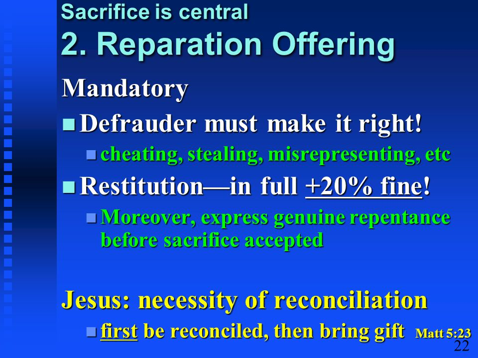 22 Sacrifice is central 2. Reparation Offering Mandatory Defrauder must make it right.