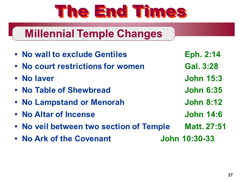 No wall to exclude GentilesEph. 2:14 Millennial Temple Changes The End Times No court restrictions for womenGal. 3:28 No laverJohn 15:3 No Table of Sh