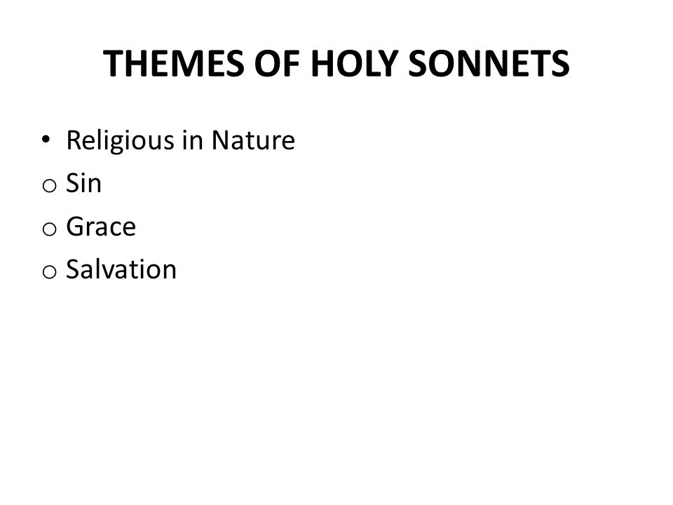 THEMES OF HOLY SONNETS Religious in Nature o Sin o Grace o Salvation